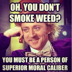 You must be a person of superior moral caliber
