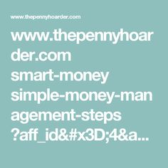 www.thepennyhoarder.com smart-money simple-money-management-steps ?aff_id=4&utm_source=facebook&utm_medium=paid&aff_sub3=simplemoney_39conv_M2