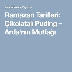 Ramazan Tarifleri: Çikolatalı Puding – Arda'nın Mutfağı
