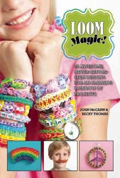 The Hardcover of the Loom Magic!: 25 Awesome, Never-Before-Seen Designs for an Amazing Rainbow of Projects by John McCann, Becky Thomas Rubber Band Crafts, Rubber Bands, Just Over The Top, Crazy Loom, Fun Loom, Rainbow Loom Patterns, Computer Chip, Rubber Band Bracelet, Diy Bracelet