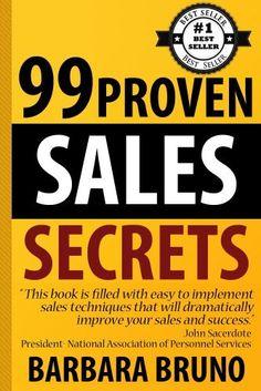 99 Proven Sales Secrets by Barbara Bruno, http://www.amazon.com/gp/product/B008TSWPWG/ref=cm_sw_r_pi_alp_zrvnqb1ZQSCMA