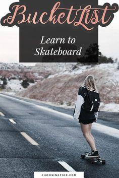 BUCKET LIST IDEAS: Learn to Skateboard.