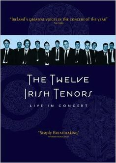 12 Irish Tenors Show -- saw them in Branson, Missouri -- awesome.