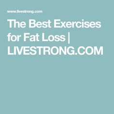 The Best Exercises for Fat Loss   LIVESTRONG.COM
