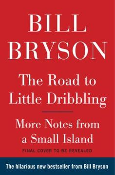 The road to Little Dribbling : adventures of an American in Britain / Bill Bryson.