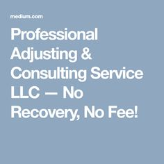 Professional Adjusting & Consulting Service LLC — No Recovery, No Fee!