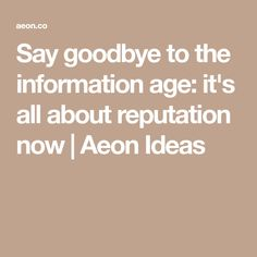Delivering bad news a pinterest collection by peter cardon bad say goodbye to the information age its all about reputation now aeon ideas fandeluxe Image collections