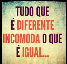 Tudo que é diferente incomoda...