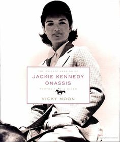 The Private Passion Of Jackie Kennedy Onassis: Portrait Of A Rider by Vicky Moon  www.pinkpillbox.com