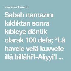 "Strong Wish Prayer-- After performing the morning prayer, 100 times facing Qibla; ""La Havele wa al-force, or bilahi'l-Aliyyi'l Azim. Kid Swag, Morning Prayers, Good To Know, Allah, Wish, Strong, Aspirin, Rage"