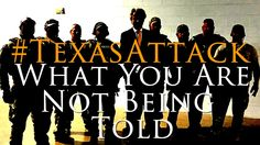 #TexasAttack What You Are Not Being Told!
