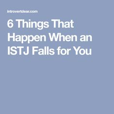 6 Things That Happen When an ISTJ Falls for You