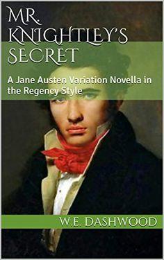 Mr. Knightley's Secret: A Variation Novella in the Regency Style (The Men of Jane Austen Book 2) by W.E. Dashwood