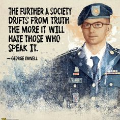 The further a society drifts from truth the more it will hate those who speak it - George Orwell
