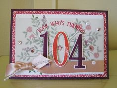 Look who's turning 104 ! This is for my mother in low's aunt, who is having 104th birthday. Satomi Wellard- Independent Stampin'Up Demonstrator Australia and Japan