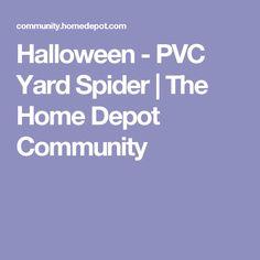 Halloween - PVC Yard Spider   The Home Depot Community
