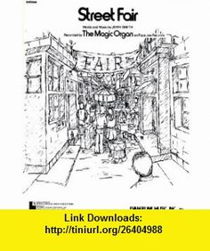 The Magic Organ....Street Fair....Sheet Music. Jerry Smith ,   ,  , ASIN: B004S0P300 , tutorials , pdf , ebook , torrent , downloads , rapidshare , filesonic , hotfile , megaupload , fileserve