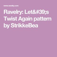 Ravelry: Let's Twist Again pattern by StrikkeBea