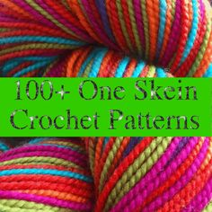 10,000+ Crochet Patterns and Pieces to Inspire You including these links to 100+ One Skein Crochet Patterns