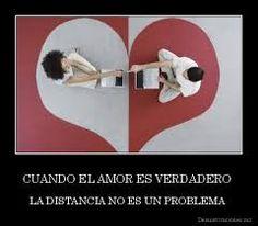 cuando el amor es verdadero la distancia no es problema...