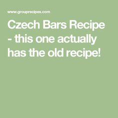 Czech Bars Recipe - this one actually has the old recipe!