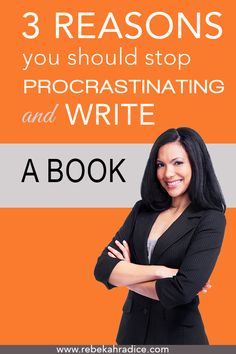 3 Reasons You Need to STOP Procrastinating and Write a Book