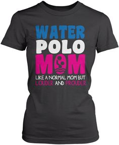 Water Polo Mom - louder and prouder. Let everyone know that you'39;re a proud water polo mom by wearing this shirt. Order here - http://diversethreads.com/products/loud-and-proud-water-polo-mom?variant=10269846789