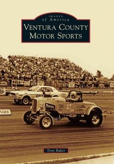 Ventura County has a long tradition in motor sports, and area racing enthusiasts have done it all, whether on four wheels or two, on the road or off, in a straight line or a circle, or even on the wat