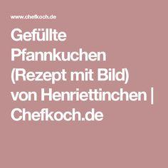 Gefüllte Pfannkuchen (Rezept mit Bild) von Henriettinchen   Chefkoch.de