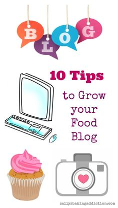 10 Tips to Help Grow your Food Blog from sallysbakingaddiction.com
