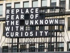 Cool Quotes | Words To Live By | Replace fear of the unknown with curiosity