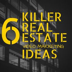6 Killer Real Estate Video Marketing Ideas