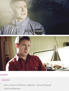 John's reaction to Sherlock's deduction : Season1/Season2. (source:http://bennypants.tumblr.com/post/50644631089) That is the face of a man who has seen just one too many experiments go wrong and had to be the one to clean it up.