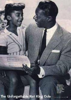 Nat King Cole & Natalie Cole: This man was indeed a great talent..his daughter ain't so bad either!