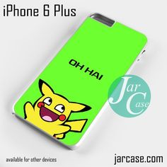 Pikachu Oh Hai Phone case for iPhone 6 Plus and other iPhone devices
