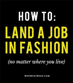 How To Land A Job In Fashion (No Matter Where You Live) via @WhoWhatWear