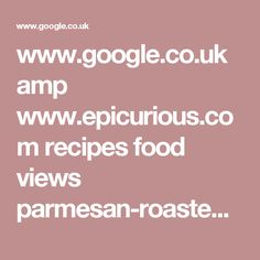 www.google.co.uk amp www.epicurious.com recipes food views parmesan-roasted-cauliflower-51143020 amp