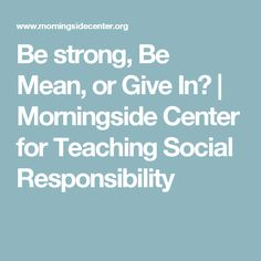 Be strong, Be Mean, or Give In? | Morningside Center for Teaching Social Responsibility