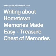 Writing about Hometown Memories Made Easy - Treasure Chest of Memories Memoir Writing, Writing Tips, Childhood Stories, Writing About Yourself, Treasure Chest, Family History, Memoirs, Genealogy, Make It Simple
