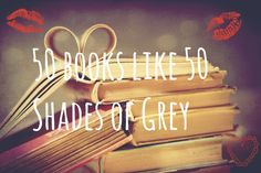 "Here's what YOU can do ""after the books"" - 50 books like 50 Shades Of Grey"