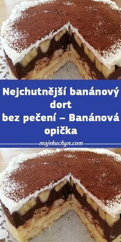 Nejchutnější banánový dort bez pečení – Banánová opička No Bake Pies, No Bake Cake, Czech Recipes, Ethnic Recipes, Sweet Cakes, Yummy Cakes, A Table, Food To Make, Deserts