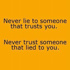 """Good words to live by, but should be """"...WHO trusts you""""...""""WHO lied to you.""""  Let's keep good grammar alive!"""
