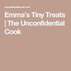 Emma's Tiny Treats | The Unconfidential Cook