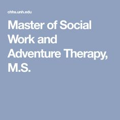 Master of Social Work and Adventure Therapy, M.S.