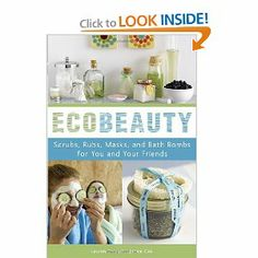 EcoBeauty: Scrubs, Rubs, Masks, and Bath Bombs for You and Your Friends by Lauren Cox, Janice Cox