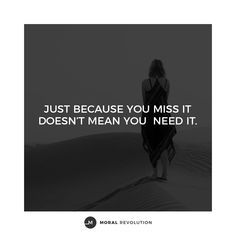 The fact that you miss something or someone doesn't mean you need it or them in your life, particularly if you've had an unhealthy relationship with them. It's okay to have moments when you miss things and people that are now in your past, but don't be so caught up in what you want to have that you fail to recognize what you don't need to have in your life. #moralrevolution Great Quotes, Quotes To Live By, Inspirational Quotes, Deep Truths, Bad Relationship, Lifestyle Quotes, Baddie Quotes, Hurt Quotes, Empowering Quotes