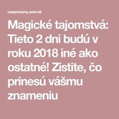 Magické tajomstvá: Tieto 2 dni budú v roku 2018 iné ako ostatné! Zistite, čo prinesú vášmu znameniu Mantra, Portal