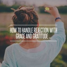 How to #Handle Rejection with #Grace and Gratitude ... →  Love #Personal