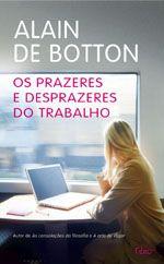 Os prazeres e desprazeres do trabalho - Alain de Botton