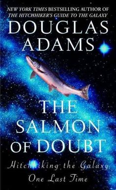 The Salmon Of Doubt: Hitchhiking the Galaxy One Last Time. If you are a Douglas Adams fan, you've got to read this. It felt like talking to a close (funny, eloquent, intelligent, sarcastic) friend.